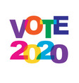 vote 2020 rainbow colors overlapping typogr vector image vector image