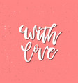 with love - inspirational valentines day romantic vector image vector image