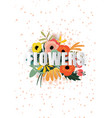 flowers poster template typography with blossoms vector image
