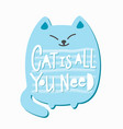 cat is all you need shirt quote lettering vector image