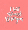 i will always love you - inspirational valentines vector image vector image