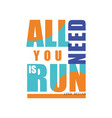 all you need is run logo design inspirational and vector image vector image