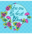card with floral frame you are the best Mom vector image vector image