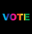 vote rainbow colors typography on black bac vector image vector image