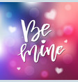 be mine - calligraphy for invitation greeting vector image vector image