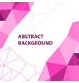 abstract pink geometric background with polygon vector image vector image