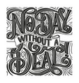 hand drawn typography poster no day without a vector image vector image