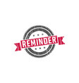 reminder stamp sign seal vector image vector image