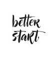 better start card or poster hand drawn lettering vector image