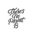 theres no planet b hand written lettering vector image vector image