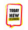 today is a new beginning trendy creative vector image