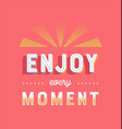 enjoy every moment retro lettering quote sign vector image