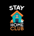 stay home club vector image vector image