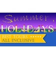 Summer Holidays Best tours All inclusive vector image