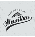 take me to mountain hand written typography vector image