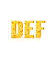 cheese font 3d symbol letter d e f set vector image