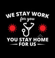 stay home we work for you vector image vector image