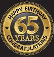 65 years happy birthday congratulations gold label vector image