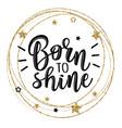 a slogan born to shine vector image vector image