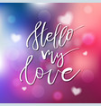 hello my love - calligraphy for invitation vector image