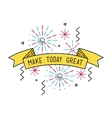 Make today great Inspirational vector image vector image