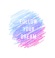 motivation poster follow your dreamt vector image vector image