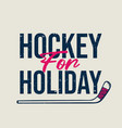 t shirt design hockey for holiday with hockey vector image vector image