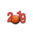 new year numbers 2019 and basketball ball vector image vector image