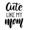 cute like my mom lettering phrase on white vector image