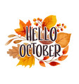 hello october with ornate of leaves flower vector image