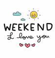 weekend i love you word and cut sun and cloud vector image vector image