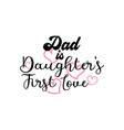 dad is daughter first love quote lettering vector image vector image