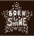 born to shine lettering vector image
