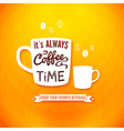 It is always coffee time Poster with coffee cups vector image vector image