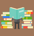 man reading book in front of pile of books wisdom vector image