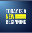 today is a new beginning life quote with modern vector image vector image