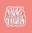 hand drawn lettering summer quotes design ride vector image vector image