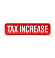 Tax increase red 3d square button isolated on vector image