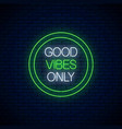 good vibes only - glowing neon inscription phrase vector image vector image