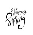 happy spring - hand drawn inspiration quote vector image vector image
