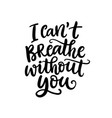 i cant breathe without you hand lettering vector image vector image