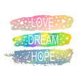 love dream hope a set of phrases of slogan on the vector image vector image