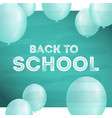 back to school postcard with balloons on board and vector image vector image