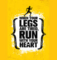 when your legs are tired run with your heart vector image vector image