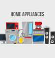 home appliances and electronics template vector image