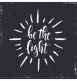 Be the light Inspirational Hand drawn vector image vector image