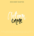 Autumn came inscription Hand drawn calligraphy vector image vector image