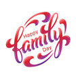 hand drawn lettering happy family day ink vector image vector image