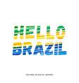 hello brazil - welcome to rio de janeiro vector image
