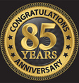 85 years anniversary congratulations gold label vector image vector image